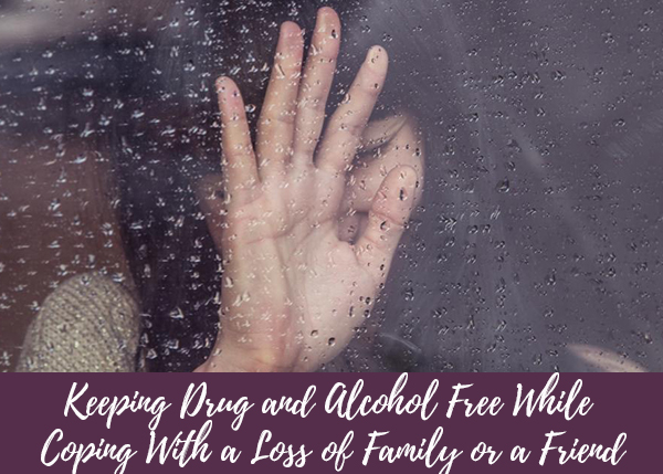Keeping Drug and Alcohol Free While Coping With a Loss of Family or a Friend