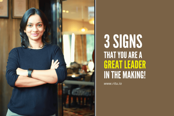 3 signs that you are a great leader in the making!