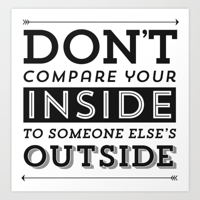 dont-compare-your-inside-with-someone-elses-outside-black-white-prints