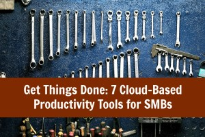 Get Things Done: 7 Cloud-Based Productivity Tools for SMBs