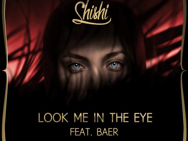 ShiShi - Look Me In the Eye (feat. BAER)