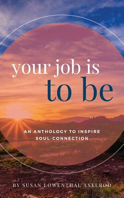 You Job is to Be by Susan Lowenthal Axelrod