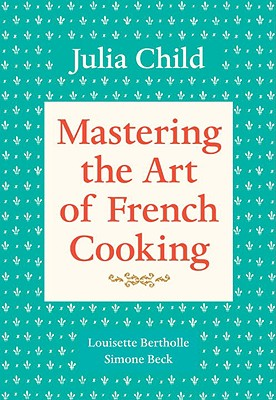 Mastering the Art of French Cooking, vol 1 by Julia Child