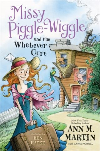 Missy Piggle Wiggle and the Whatever Cure by Ann M. Martin