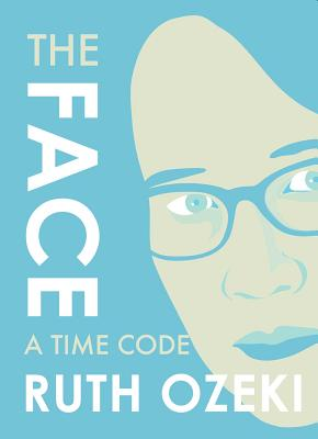 The Face: A Time Code by Ruth Ozeki