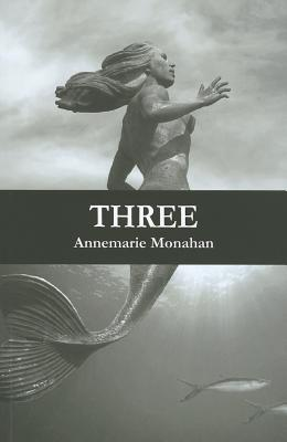 Three by Annemarie Monahan