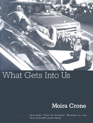 What Gets Into Us by Moira Crone