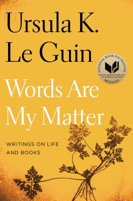Words Are My Matter by Ursula K. Le Guin