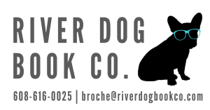 River Dog Book Co. 608-616-0025 broche@riverdogbookco.com