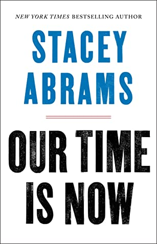 Our Time Is Now by Stacey Abrams