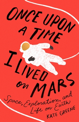 Once Upon a Time I Lived on Mars by Kate Greene