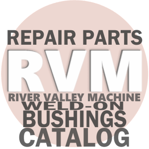 Weld-On Bushings @ River Valley Machine | Repair Parts Catalog