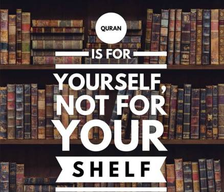 Quran is for yourself not for your shelf