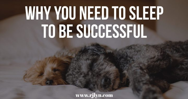 Why You Need To Sleep To Be Successful (Plus Tips For Better Sleep!)