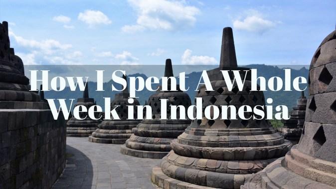 How I Spent A Whole Week In Indonesia (Jakarta & Yogyakarta)