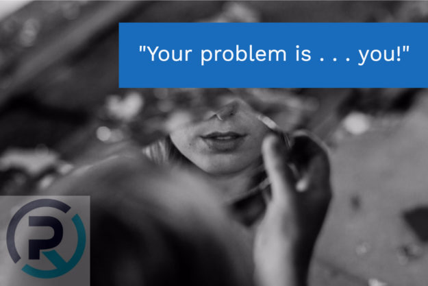 Your Problem is . . . You!