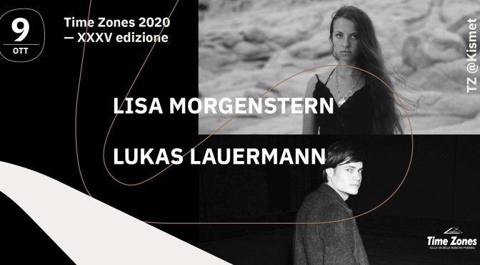 Time Zones 9 ottobre: Lisa Morgenstern, Lukas Lauermann