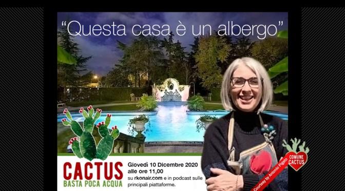 """Cactus torna on air e in podcast domani 10 dicembre con """"Questa casa è un albergo"""""""