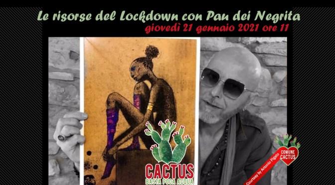 """""""Le vie dell'arte (sono infinite)"""" con Pau dei negrita l'ospite di Cactus Basta poca acqua domani alle 11"""