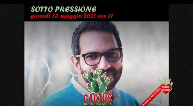 """""""Sotto pressione"""" è in onda pe Cactus. Basta poca acqua giovedì 13 maggio"""