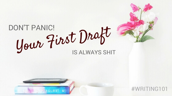 The first draft is always shit