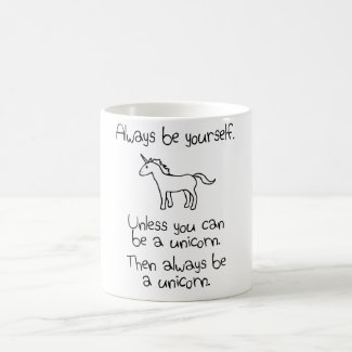 Always Be Yourself, Unless You Can Be A Unicorn Mug