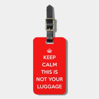 Keep Calm Not Your Luggage Tag
