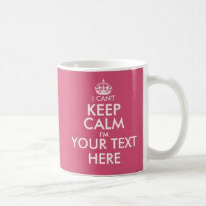 I Can't Keep Calm   Funny custom colour coffee mug