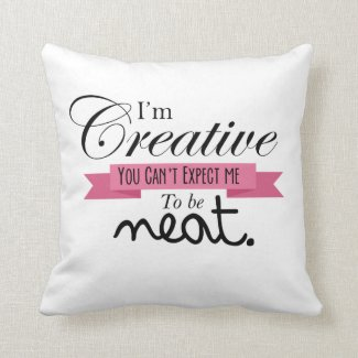 """I'm Creative.."" Messy Room Pillow"