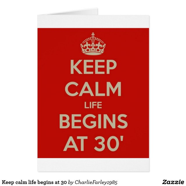 Keep calm life begins at 30