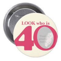 Look who is 40 photo fun pink cream button/badge 3 inch round button