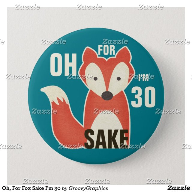 Oh, For Fox Sake I'm 30 Badge