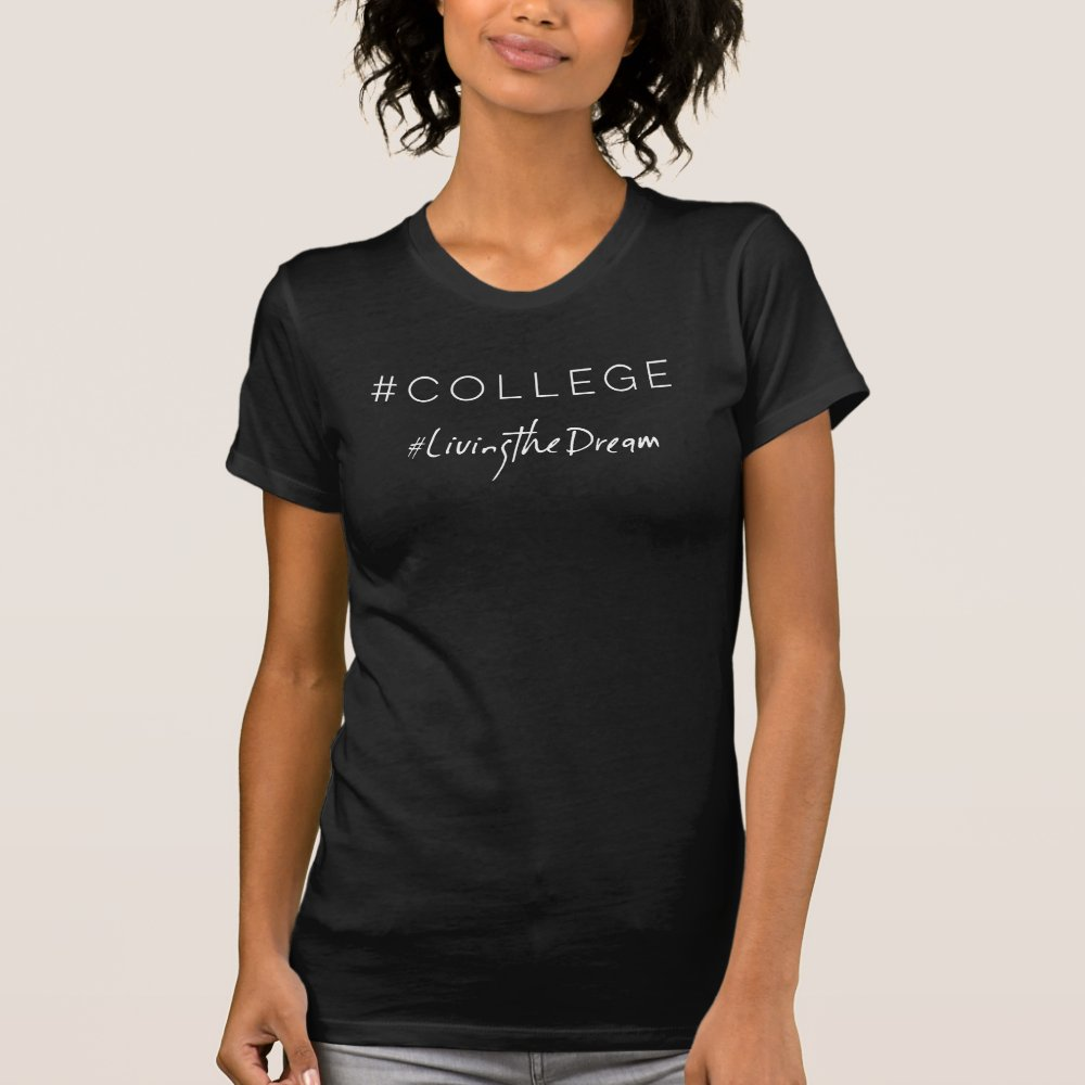 College Living The Dream hashtag tshirt