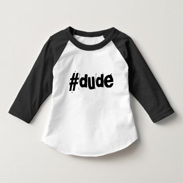 Dude hashtag tshirt