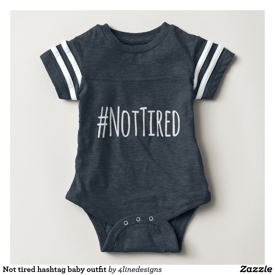 Not tired hashtag baby outfit tee shirts