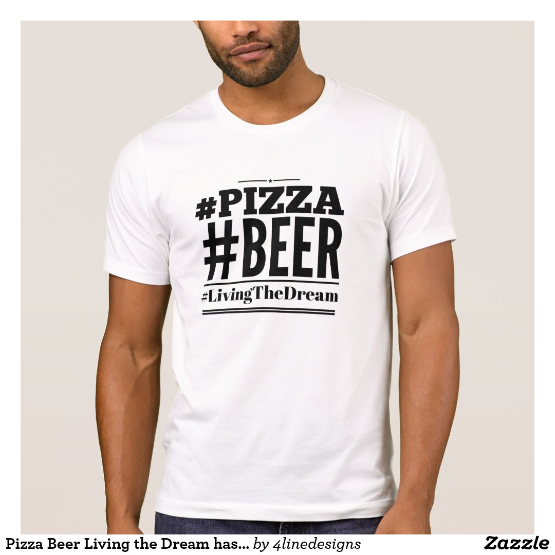 Pizza Beer Living the Dream hashtag tshirt