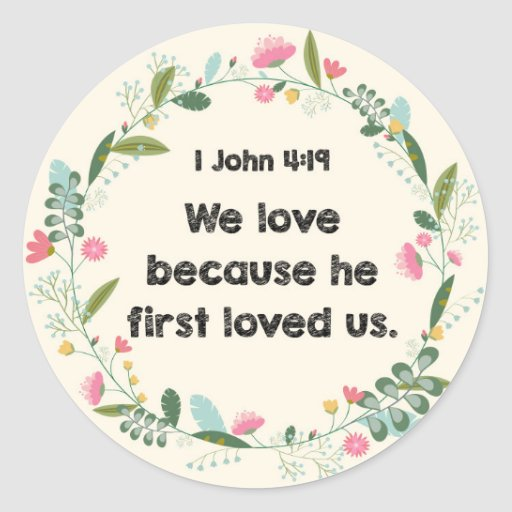 Download 1 John 4:19 We love because he first loved Sticker | Zazzle