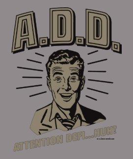A.D.D.: Attention Defi…Huh? Tshirt