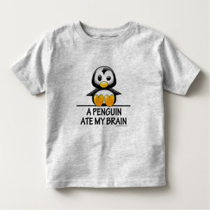 A Penguin Ate My Brain Shirt