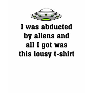 Abducted By Aliens shirt