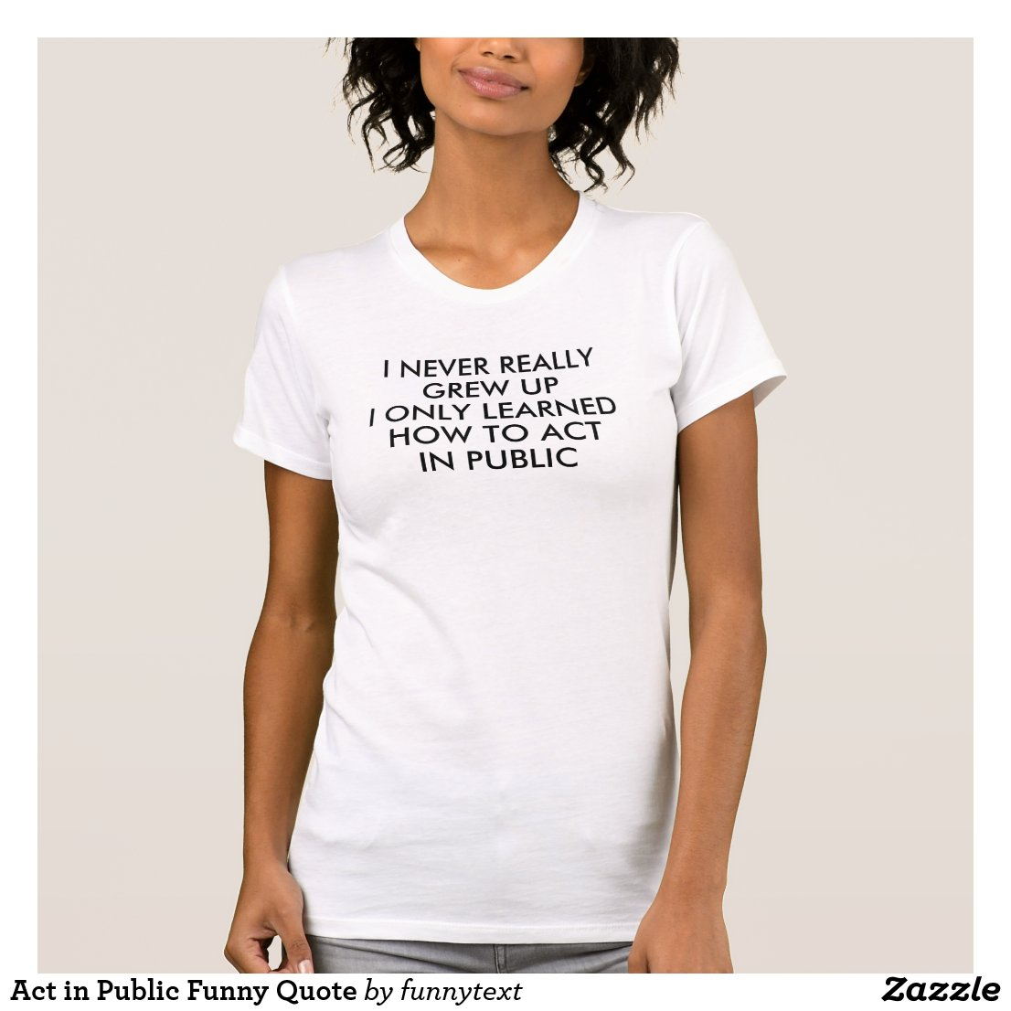 Act in Public Funny Quote T-Shirt