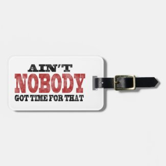 Ain't NOBODY got Time For That Travel Bag Tags