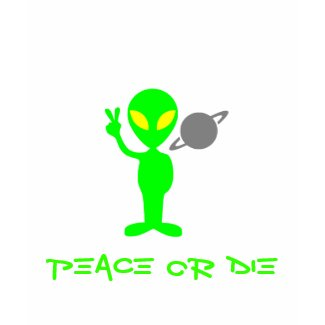 Alien Peace Or Die shirt