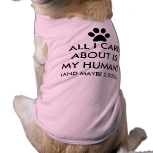 All I Care About Is My Humans Doggie Tee Shirt