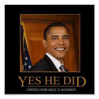 Anti-OBAMA – Yes He Did – Demotivational Poster – Create Your Own T-shirts, Mugs, etc