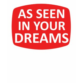 As seen in your dreams. shirt