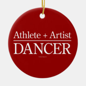 Athlete   Artist = Dancer Ceramic Ornament