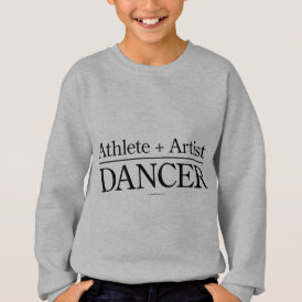 Athlete   Artist = Dancer Sweatshirt