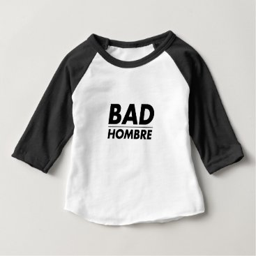 Bad Hombre Baby T-Shirt