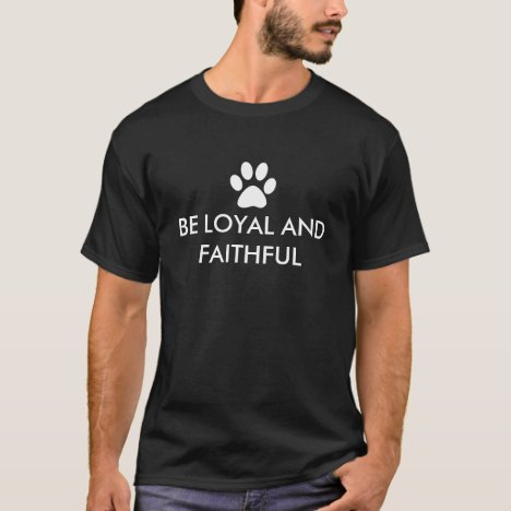Be Loyal and Faithful Dog Paw Print T-Shirt